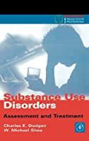 Substance Use Disorders: Assessment and Treatment (Practical Resources for the Mental Health Professional)