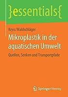Mikroplastik in der aquatischen Umwelt: Quellen, Senken und Transportpfade (essentials)