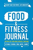 Food and Fitness Journal: Daily Food and Exercise Journal , 100 Days Meal and Activity Log Tracker to Help You Become a Better You