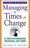 Managing in Times of Change: 24 Tools for Managers, Individuals, and Teams (Mighty Managers Series)