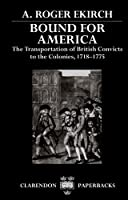 Bound for America: The Transportation of British Convicts to the Colonies, 1718-1775 (Clarendon Paperbacks)