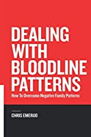 Dealing with Bloodline Patterns: How to overcome Negative family patterns