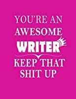 """You Are An Awesome Writer Keep That Shit Up: Funny Gratitude Journal Blank Lined Notebook (Paperback , Purple Cover) 120 Pages Handy 8.5""""x11"""" Hilarious Quotes Covers Undated Notebook , Gag Christmas gift for Writers , writer journal: Gag gift for Writer"""