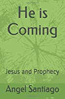He is Coming: Jesus and Prophecy