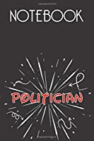 POLITICIAN Notebook, Simple Design: Notebook /Journal Gift,Simple Cover Design,100 pages, 6x9, Soft cover, Mate Finish