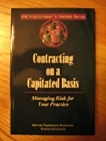 Contracting on a Capitated Basis: Managing Risk for Your Practice (Apa Practitioner's Toolbox Series)