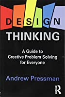 Design Thinking: A Guide to Creative Problem Solving for Everyone