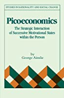 Picoeconomics: The Strategic Interaction of Successive Motivational States within the Person (Studies in Rationality and Social Change)