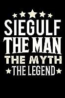 Notizbuch: Siegulf The Man The Myth The Legend (120 karierte Seiten als u.a. Tagebuch, Reisetagebuch fuer Vater, Ehemann, Freund, Kumpe, Bruder, Onkel und mehr)