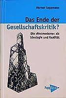 Das Ende der Gesellschaftskritik?: Die 'Postmoderne' als Realitaet und Ideologie