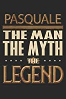 Pasquale The Man The Myth The Legend: Pasquale Notebook Journal 6x9 Personalized Customized Gift For Someones Surname Or First Name is Pasquale