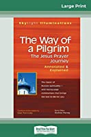 "The Way of a Pilgrim: The Jesus Prayer Journeyâ ""Annotated & Explained (16pt Large Print Edition)"