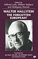 Walter Hallstein: The Forgotten European?
