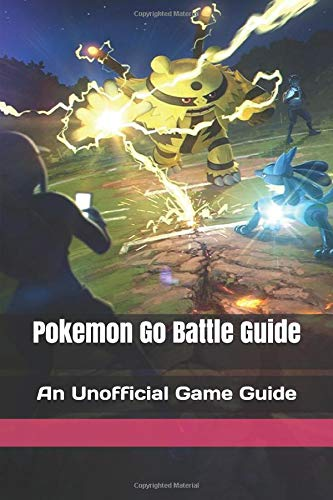 Pokemon Go Battle Guide: An Un...