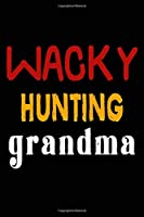 Wacky Hunting Grandma: College Ruled Journal or Notebook (6x9 inches) with 120 pages