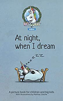 [Jüsche, Mathias]のAt night, when I dream: Unicorn picture book for children and big kids with illustrations by Mathias Jüsche (English Edition)
