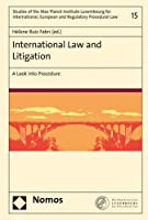 International Law and Litigation: A Look into Procedure (Studies of the Max Planck Institute Luxembourg to International, European, and Regulatory Procedural Law)