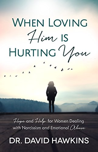 When Loving Him is Hurting You: Hope and Help for Women Dealing With Narcissism and Emotional Abuse (English Edition)