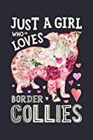 Just a Girl Who Loves Border Collies: Border Collie Dog Lined Notebook, Journal, Organizer, Diary, Composition Notebook, Gifts for Dog Lovers