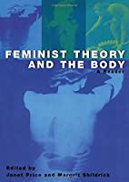 Feminist Theory and the Body: A Reader