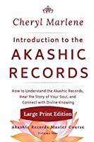 Introduction to the Akashic Records: How to Understand the Akashic Records, Hear the Story of Your soul, and Connect with Divine Knowing (Akashic Records Master Course)