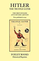 Hitler the Truffle Eater - the First Anti Hitler Comic Book - First Published in 1933 As the Truffle Eater