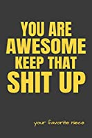 You are Awesome Keep That Shit Up Your favorite Niece: Blank Lined Notebook and Journal Sarcastic Gag Gift for Family and relatives