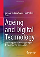 Ageing and Digital Technology: Designing and Evaluating Emerging Technologies for Older Adults
