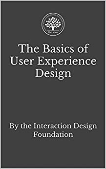 The Basics of User Experience Design: A UX Design Book by the Interaction Design Foundation by [Soegaard, Mads]