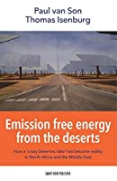 Emission free energy from the deserts: How a crazy Desertec idea has become reality in North Africa and the Middle East