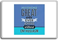 Nothing Great Was Ever Achieved Without Enthusiasm - Motivational Quotes Fridge Magnet - ?????????