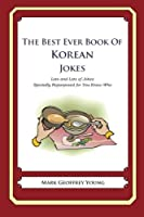 The Best Ever Book of Korean Jokes: Lots and Lots of Jokes Specially Repurposed for You-know-who