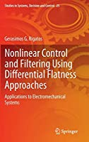 Nonlinear Control and Filtering Using Differential Flatness Approaches: Applications to Electromechanical Systems (Studies in Systems, Decision and Control)
