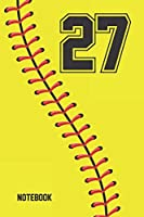 27 Notebook: Softball Jersey Number 27 Twenty Seven For All Players Coaches And Fans    Blank Lined Notebook And Journal   6x9 Inch 120 Pages White Paper