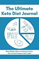 The Ultimate Keto Diet Journal - Meal, Weight, Macros & Ketosis Tracker, Diet Journal, Ketogenic Diet Toolkit: Keto Low Carb Food Diary Notebook Log | 6x9 | 113 Pages