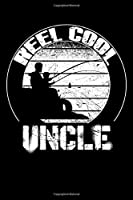 """Reel Cool UNCLE: Blank Lined Fishing Notebook - 6""""x9"""" , 120 Page Lined Paperback journal"""