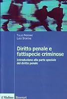 Diritto penale e fattispecie criminose. Introduzione alla parte speciale del diritto penale