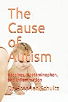 The Cause of Autism: Vaccines, Acetaminophen, and Inflammation