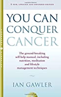 You Can Conquer Cancer: The Ground-Breaking Self-Help Manual Including Nutrition, Meditation and Lifestyle Management Techniques