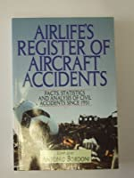 Airlife's Register of Aircraft Accidents: Facts, Statistics and Analysis of Civil Accidents Since 1951