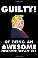 Guilty! Of Being An Awesome Customer Service Rep: Trump 2020 Notebook, Presidential Election, Funny Productivity Planner, Daily Organizer For Work, Schedule Book