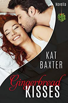 Gingerbread Kisses: a Christmas Novella by [Baxter, Kat]