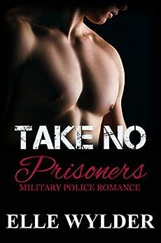Take No Prisoners (Love In Uniform Book 1) by [Wylder, Elle]