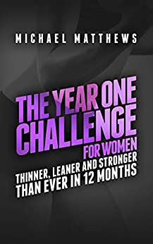 The Year One Challenge for Women: Thinner, Leaner, and Stronger Than Ever in 12 Months (Muscle for Life) by [Matthews, Michael]