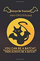 Always Be Yourself Unless You Can Be A Batcat Then Always Be A Batcat: Gutsy Batcat With Moonshadow: (6x9 Journal): College Ruled Lined Writing Notebook, 99 Pages (Batcats Lover)