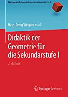 Didaktik der Geometrie fuer die Sekundarstufe I (Mathematik Primarstufe und Sekundarstufe I + II)