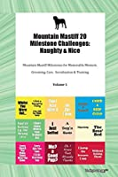 Mountain Mastiff 20 Milestone Challenges: Naughty & Nice Mountain Mastiff Milestones for Memorable Moment, Grooming, Care, Socialization & Training Volume 1