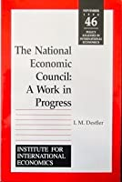 The National Economic Council: A Work in Progress (POLICY ANALYSES IN INTERNATIONAL ECONOMICS)