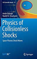 Physics of Collisionless Shocks: Space Plasma Shock Waves (ISSI Scientific Report Series)
