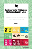 Bushland Terrier 20 Milestone Challenges: Naughty & Nice Bushland Terrier Milestones for Memorable Moment, Grooming, Care, Socialization & Training Volume 1